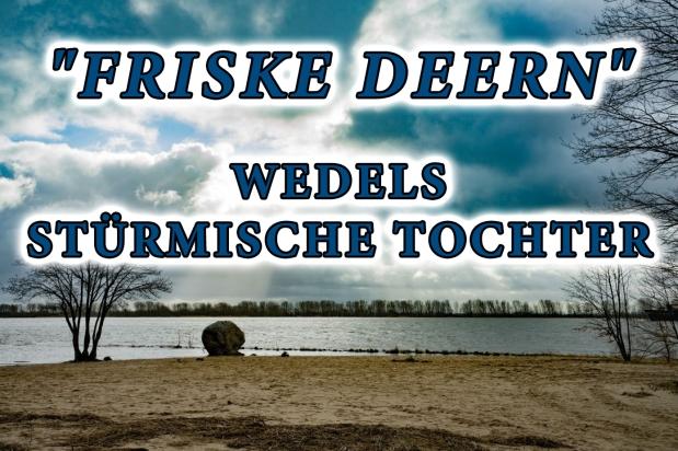 """Friske Deern"" – Wedels stürmischeTochter"